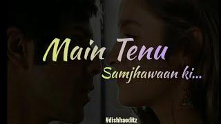 Main Tenu Samjhawan Ki - female version | Whatsapp Status Song || Dishha EDITZ |