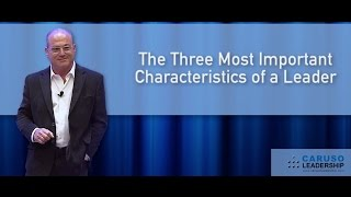 THE THREE MOST IMPORTANT CHARACTERISTICS OF A LEADER