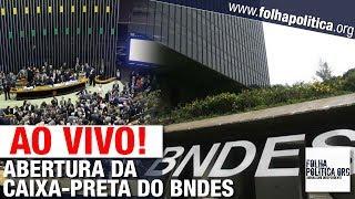 AO VIVO ABERTURA DA 39CAIXA-PRETA39 DO BNDES - CPI PARA INVESTIGAR CRIMES NO MBITO DO BANCO