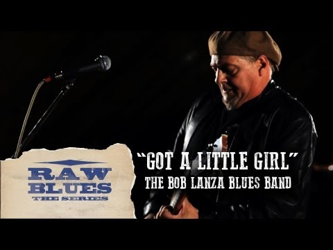 "The Bob Lanza Blues Band ""Got A Little Girl"" 