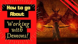 How to go about Working with Demons