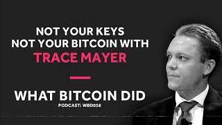 Trace Mayer on Why You Must Own Your Bitcoin Private Keys