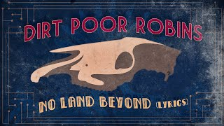 Dirt Poor Robins - No Land Beyond (Official Audio and Lyrics)