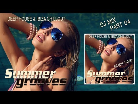 Summer Grooves Vol.4 (Deep House & Ibiza Chill Out Beach Tunes) Continuous Mix Del Mar (Full HD)