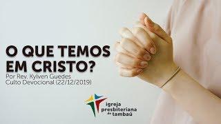 O que temos em Cristo? | Kylven Guedes | IPTambaú | 22/12/2019 | 9h