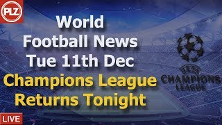 Champions League Returns Tonight - Tuesday 11th December - PLZ World Football News
