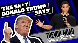 """The S#*t Donald Trump Says!"" - Trevor Noah - (from ""Son Of Patricia"" Watch on Netflix!)"