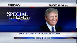 Donald Trump Joins Bret Baier on Special Report Friday at 6p ET