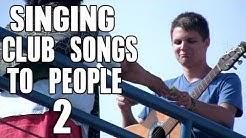 Public Prank - Singing Club Songs To People 2