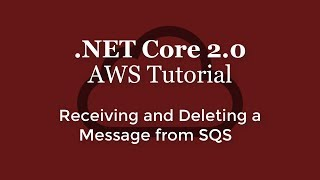 .NET Core 2.0 - AWS Tutorial - Receiving and Deleting a Message from SQS