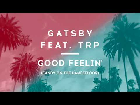Gatsby feat. TRP - Good Feelin' (Candy On The Dancefloor)