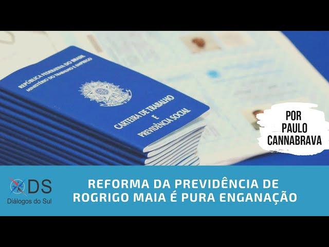 Reforma da Previdência de Rodrigo Maia é pura enganação