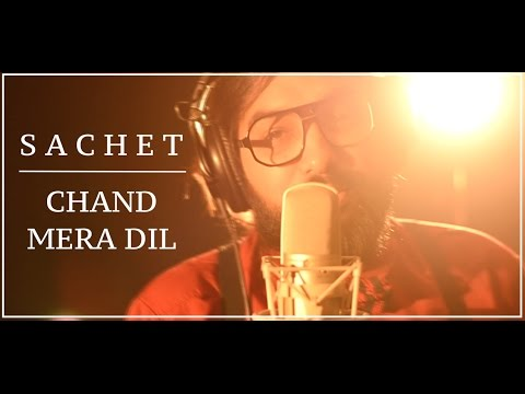Chand Mera Dil | Studio Version | Sachet Tandon |