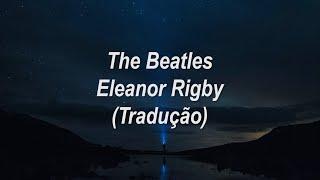 The Beatles - Eleanor Rigby (Tradução/Legendado)