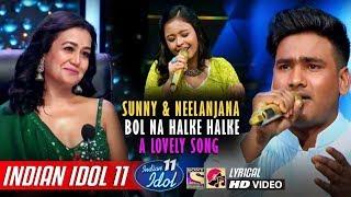 Sunny Indian Idol 11 - Bol Na Halke Halke - Neha Kakkar - Neelanjana - Rahat Fateh Ali Khan - 2019