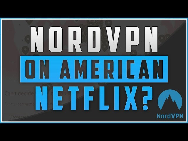 Does NordVPN Work With American Netflix? Yes it does!
