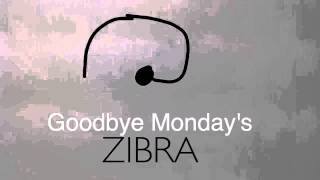 ZIBRA Goodbye Monday