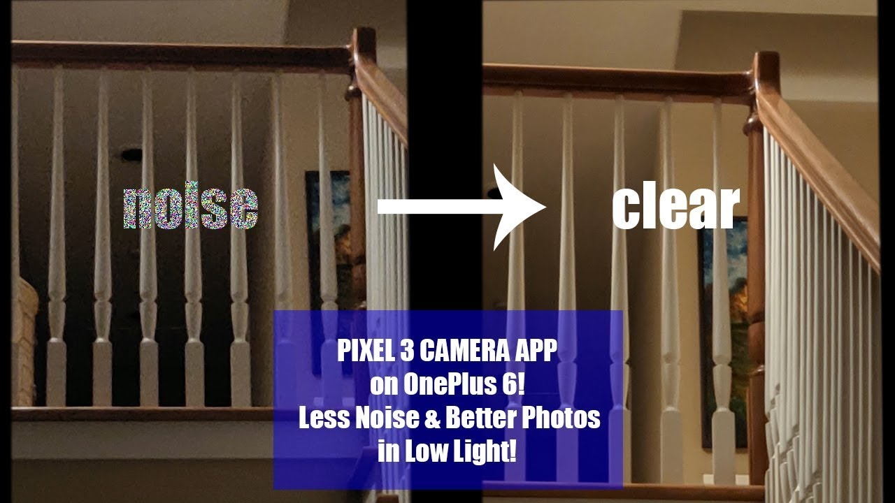 Pixel 3 Camera App on OnePlus 6! - Less Noise and Better Photos in Low  Light!