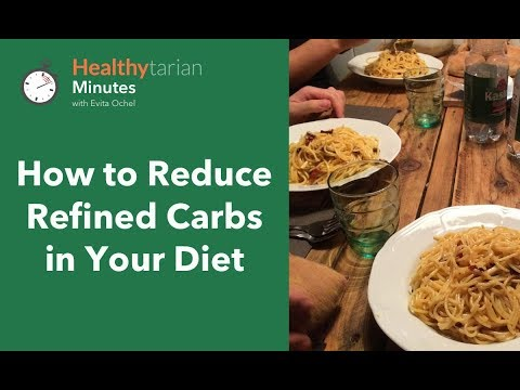 How to Reduce Refined Carbohydrates in Your Diet (Healthytarian Minutes ep. 40)