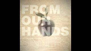 Watch From Our Hands Sinners video