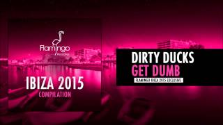 Dirty Ducks - Get Dumb [Flamingo Ibiza 2015 Exclusive]