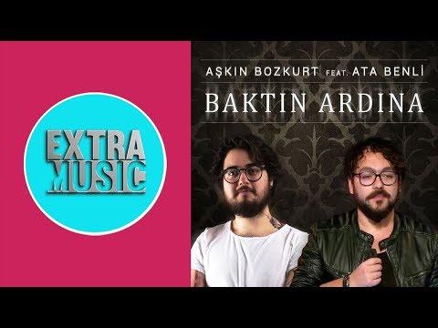 Aşkın Bozkurt Feat. Ata Benli - Baktın Ardına (Official Video)