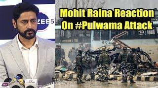 Uri Movie Actor Mohit Raina STRONG Reaction On Pulwama Tragedy
