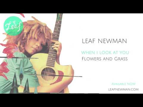 Leaf Music Artist (Leaf Newman)-When I Look At You-Flowers and Grass
