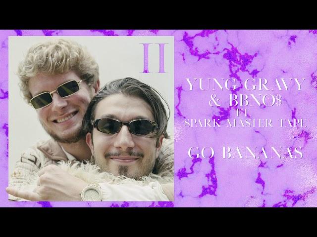 bbno$ & yung gravy - go bananas ft. spark master tape (prod. lentra)