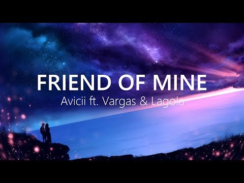 Avicii - Friend Of Mine (Lyrics / Lyric Video) feat. Vargas & Lagola