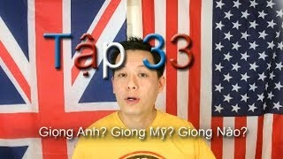 Tap 33: Hoc tieng Anh...Giong Anh? Giong My? Giong nao Chuan?