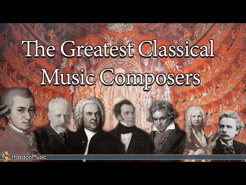 The Greatest Classical Music Composers: Mozart, Beethoven, B
