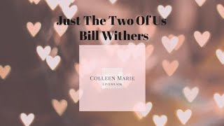 Colleen Marie - Just The Two Of Us (Bill Withers)