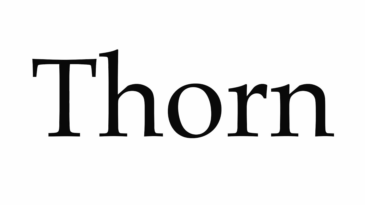 How to Pronounce Thorn