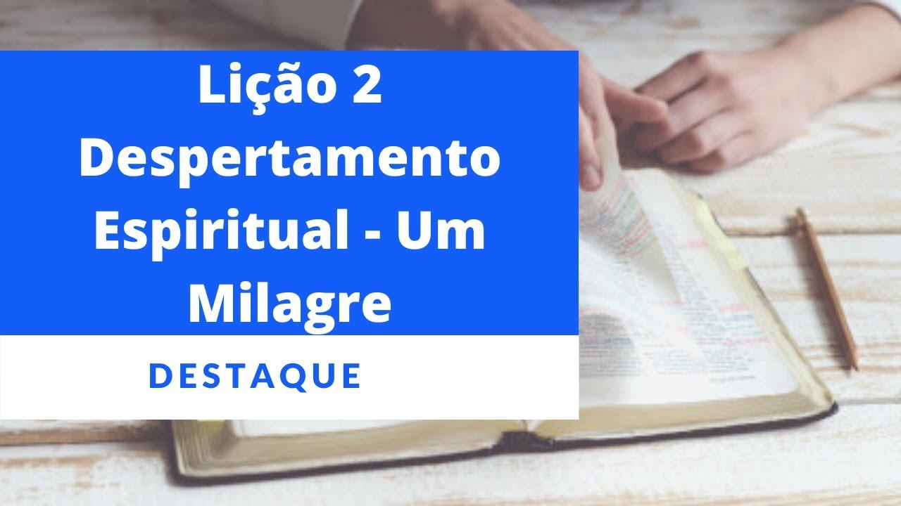 Lição 2 - Despertamento Espiritual - Um Milagre (Destaque)