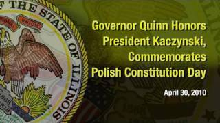 4/30/10: Governor Quinn Honors President Lech Kaczynski, Commemorates Polish Constitution Day