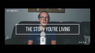 The Story You're Living - Let's Chat: Episode 3 by Austin Suggs