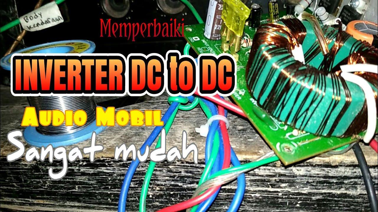 Cara Memperbaiki Inverter Dc To Dc Audio Mobil Sangat Mudah Youtube