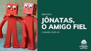 Jônatas, O Amigo Fiel - EBD - 28/03/21