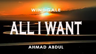 All I Want Ahmad Abdul Lyric