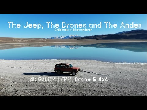 [4k] The Jeep, The Drones & The Andes (FPV, Drone & 4x4 around the Los Seis Miles in the Andes)