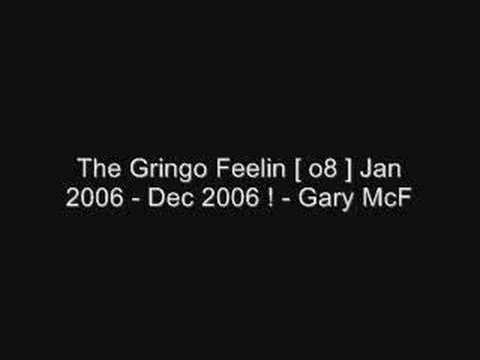 The Gringo Feelin [ o8 ] Jan 2006 - Dec 2006 ! - Gary McF