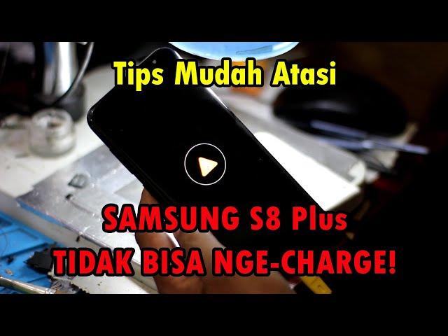 Cara Atasi Samsung S8 Plus Tidak Bisa di Charge