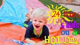 24 Hours With 5 Kids On A Hot Day