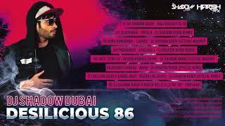 DJ Shadow Dubai | Desilicious 86 | Audio Jukebox | Latest Bollywood Hits 2018