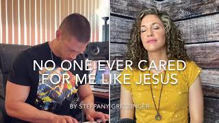 No One Ever Cared for Me Like Jesus | Steffany Gretzinger | Performed by Natalia Chase & Colin Boyd