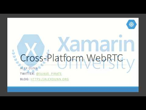 Cross Platform WebRTC - Alex Dunn - Xamarin University Guest