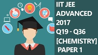 IIT JEE ADVANCED 2017 Q19 - Q36 [Chemistry] Paper 1