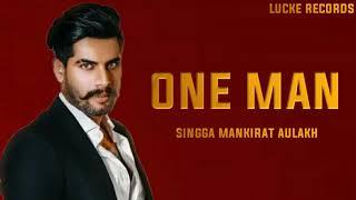 One Man - Singga (Full Song) Mankirat Aulakh | Latest New Punjabi Songs 2019