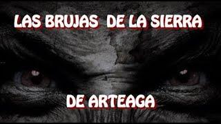 LAS BRUJAS DE LA SIERRA DE ARTEAGA